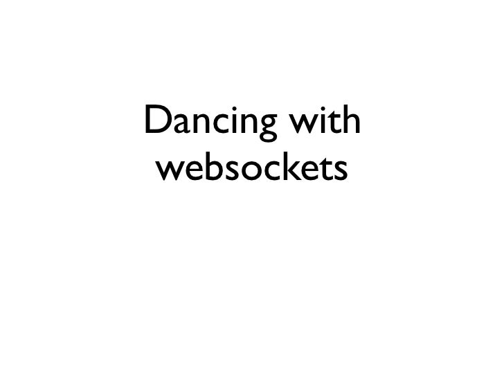 Dancing with websocket