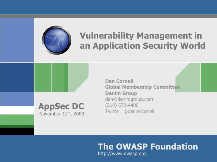 Vulnerability Management in                  an Application Security World                             Dan Cornell        ...