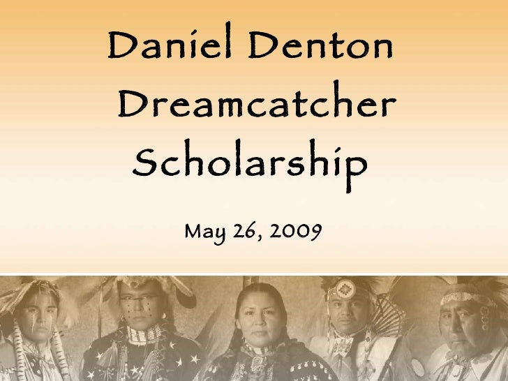 Daniel Denton  Dreamcatcher Scholarship May 26, 2009
