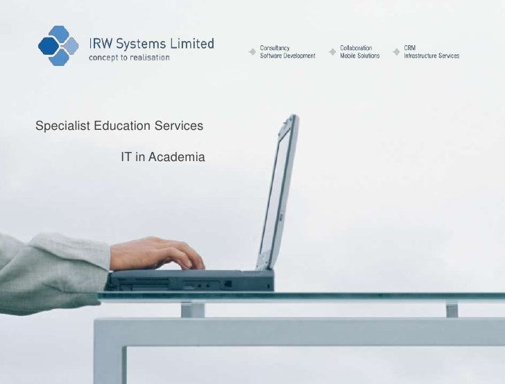 IRW Systems   <br />Specialist Education Services<br />IT in Academia<br />