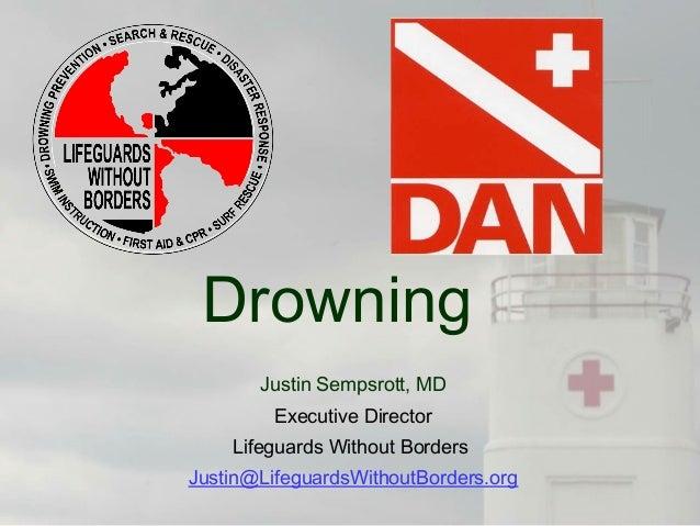 Drowning Justin Sempsrott, MD Executive Director Lifeguards Without Borders Justin@LifeguardsWithoutBorders.org