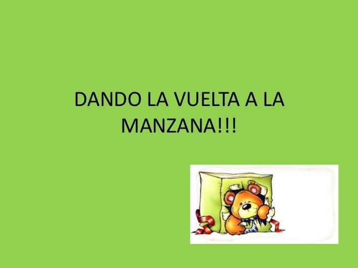 DANDO LA VUELTA A LA    MANZANA!!!