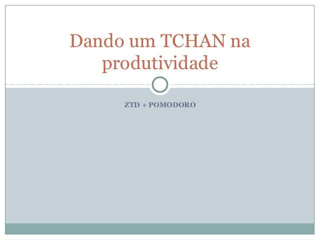 Dando um TCHAN na   produtividade     ZTD + POMODORO