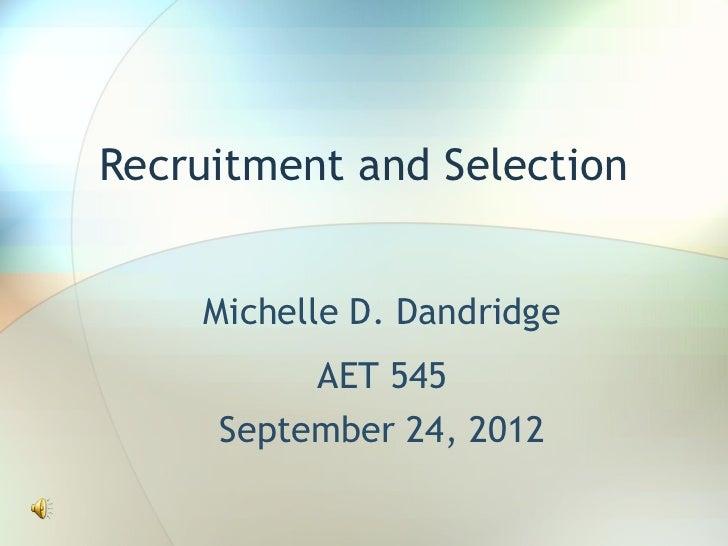 Recruitment and Selection    Michelle D. Dandridge          AET 545     September 24, 2012