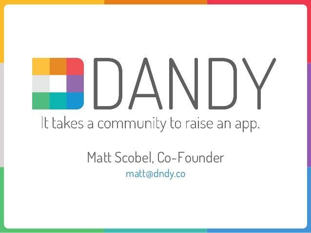 Matt Scobel, Co-Foundermatt@dndy.co