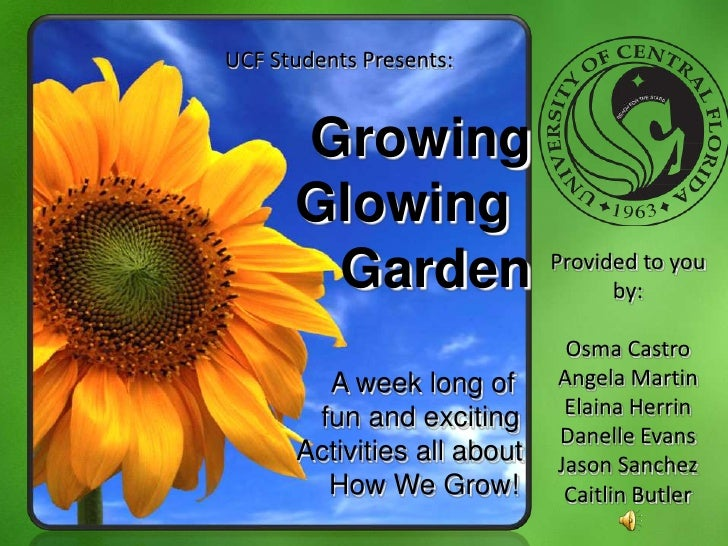 UCF Students Presents:<br />      Growing <br />     Glowing<br />        Garden<br />A week long of  <br />             ...