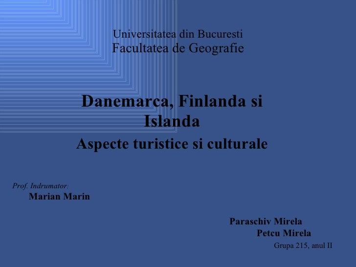 Universitatea din Bucuresti Facultatea de Geografie Danemarca, Finlanda si Islanda Aspecte turistice si culturale Prof. In...