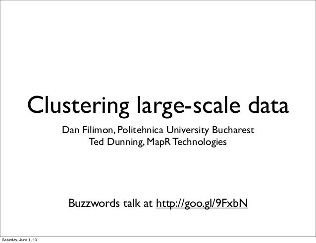 Clustering large-scale dataDan Filimon, Politehnica University BucharestTed Dunning, MapR TechnologiesBuzzwords talk at ht...