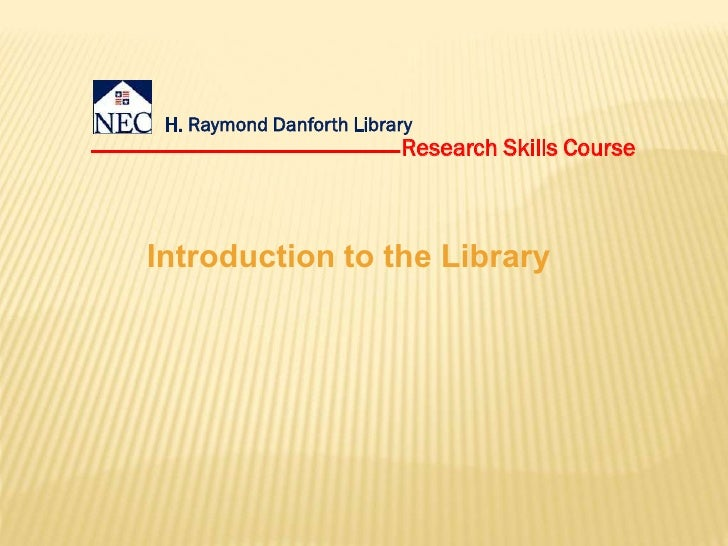 H. Raymond Danforth Library                          Research Skills CourseIntroduction to the Library
