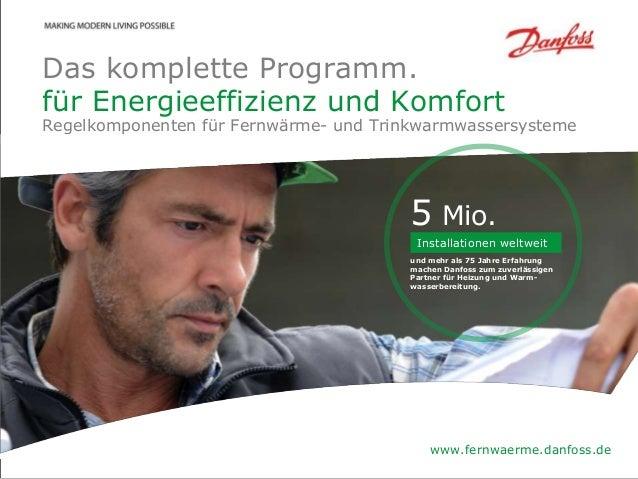 Danfoss District Energy Division Date   1 Das komplette Programm. für Energieeffizienz und Komfort Regelkomponenten für Fe...