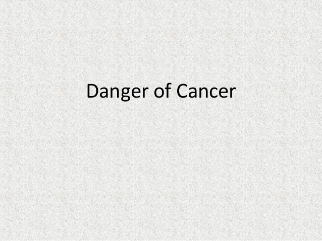 Danger of cancer