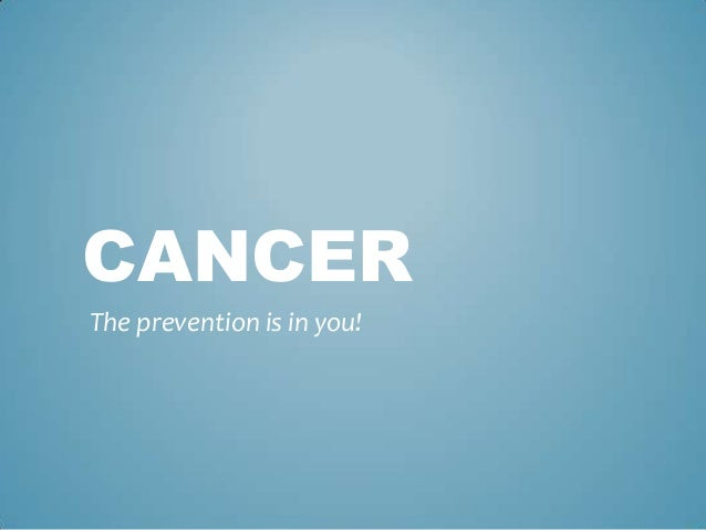 CANCERThe prevention is in you!