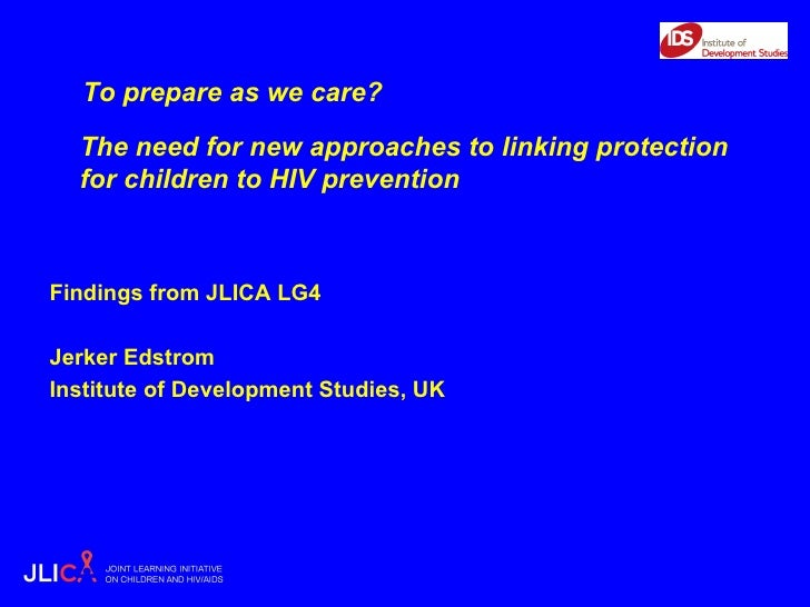 To prepare as we care?  <ul><li>The need for new approaches to linking protection for children to HIV prevention </li></ul...