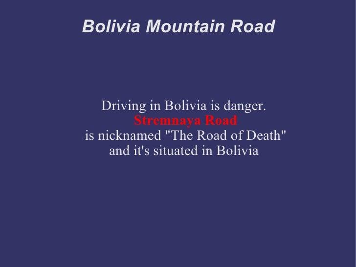 Bolivia Mountain Road <ul><ul><li>Driving in Bolivia is danger.  </li></ul></ul><ul><ul><li>Stremnaya Road </li></ul></ul>...