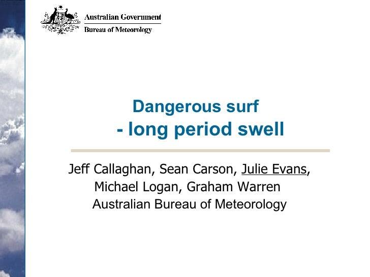 Dangerous surf   - long period swell Jeff Callaghan, Sean Carson,  Julie Evans , Michael Logan, Graham Warren  Australian...