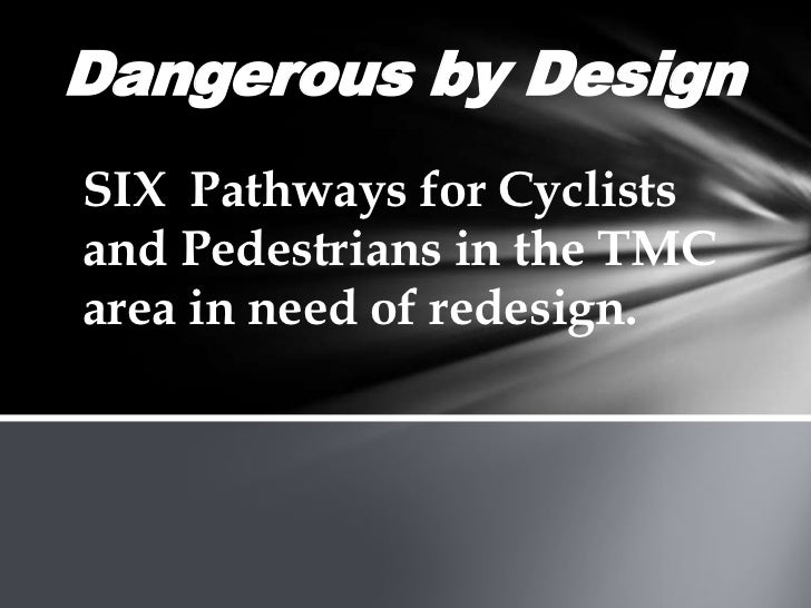 Dangerous by DesignSIX Pathways for Cyclistsand Pedestrians in the TMCarea in need of redesign.
