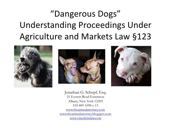 """Dangerous Dogs""Understanding Proceedings UnderAgriculture and Markets Law §123            Jonathan G. Schopf, Esq.       ..."