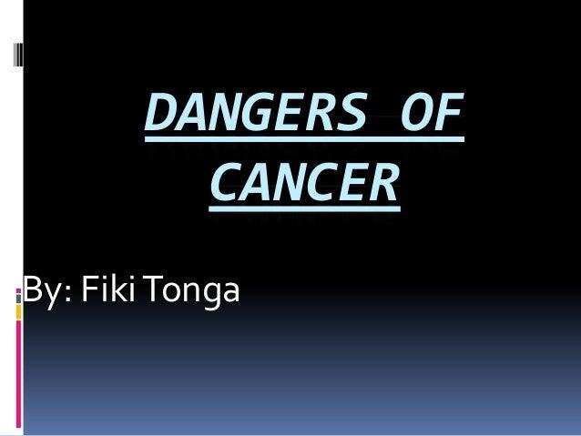 DANGERS OFCANCERBy: FikiTonga