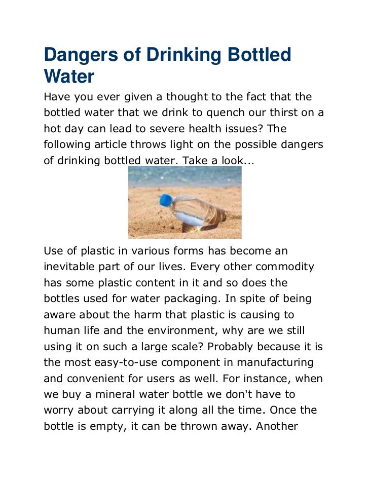 Dangers of Drinking BottledWaterHave you ever given a thought to the fact that thebottled water that we drink to quench ou...