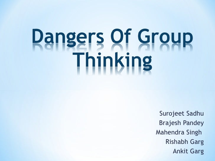 the dangers of groupthink case study Dangers of social groupthink: a case study in enterprise 20, social crm and social business by bob thompson - social crm and social business in each case.