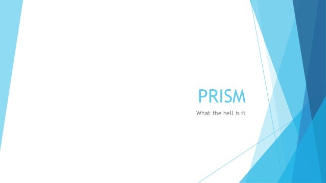 PRISMWhat the hell is it