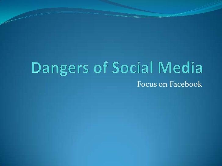 Dangers of Social Media<br />Focus on Facebook<br />