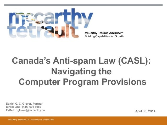 McCarthy Tétrault Advance™ Building Capabilities for Growth Canada's Anti-spam Law (CASL): Navigating the Computer Program...