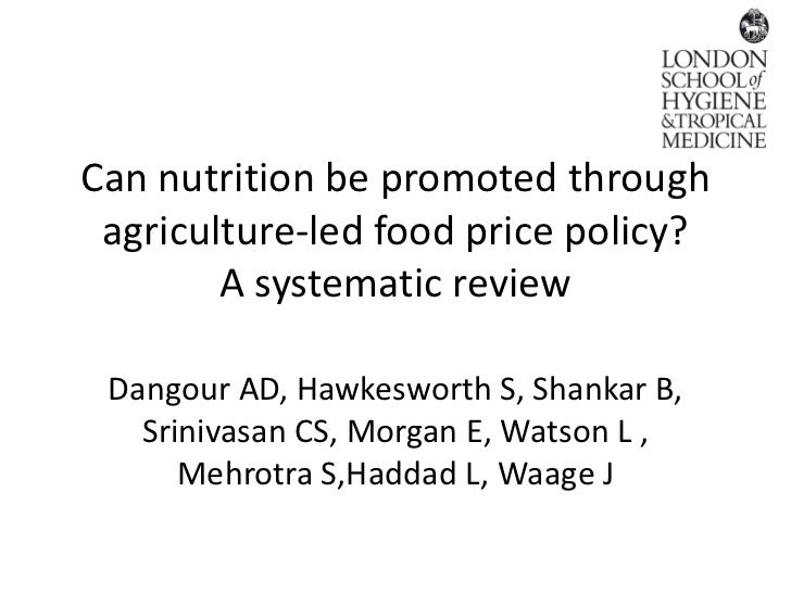 Can nutrition be promoted through agriculture-led food price policy?        A systematic review Dangour AD, Hawkesworth S,...