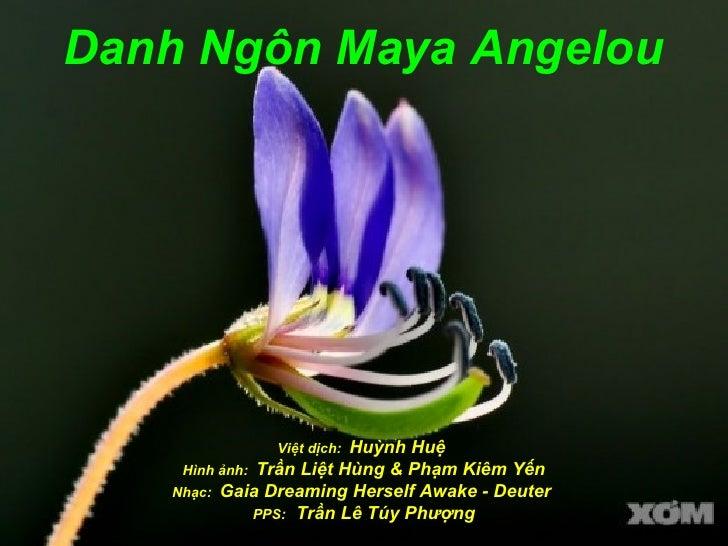 Danh Ngôn Maya Angelou              Việt dịch: Huỳnh Huệ    Hình ảnh: Trần Liệt Hùng & Phạm Kiêm Yến   Nhạc: Gaia Dreaming...