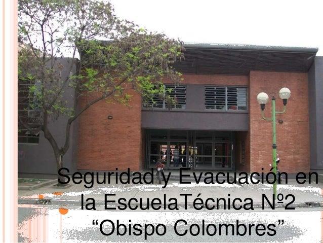 """Autores: Emilse Daniela Paz Nacusse Bruno Oldani Seguridad y Evacuación en la EscuelaTécnica Nº2 """"Obispo Colombres"""""""