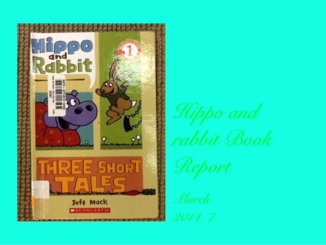 Hippo and rabbit Book Report March 2014 7
