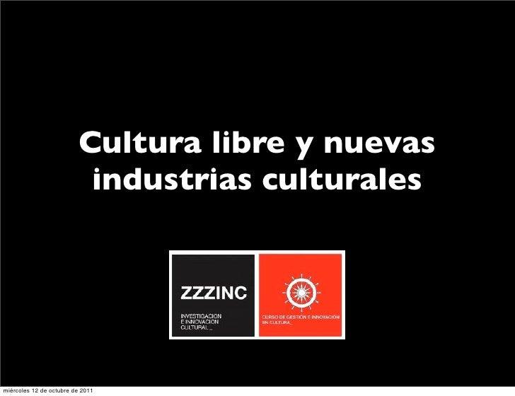 Cultura libre y nuevas                          industrias culturalesmiércoles 12 de octubre de 2011