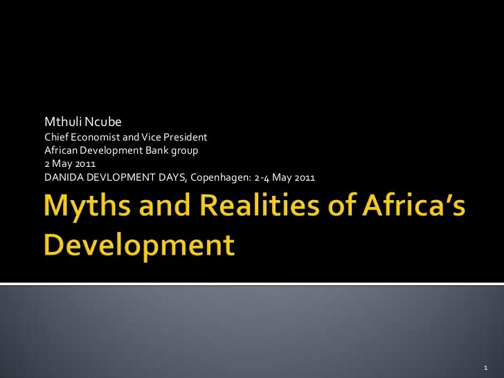 Myths and Realities of Africa's Development<br />Mthuli Ncube<br />Chief Economist and Vice President<br />African Develop...