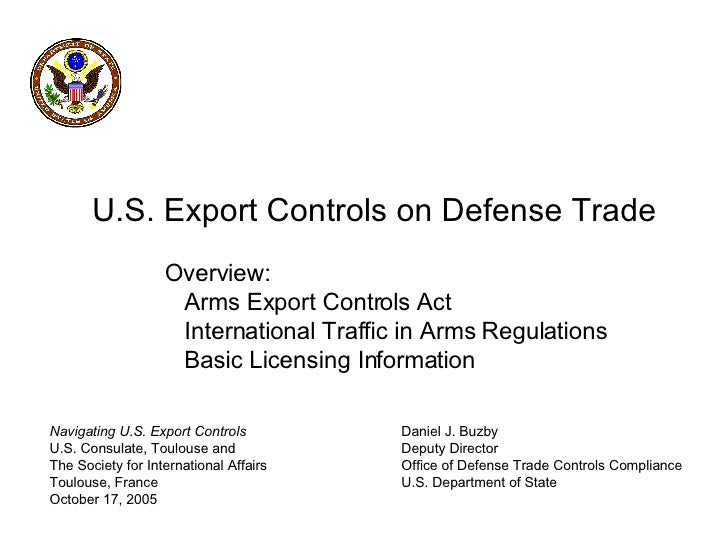 Navigating U.S. Export Controls U.S. Consulate, Toulouse and The Society for International Affairs Toulouse, France Octobe...