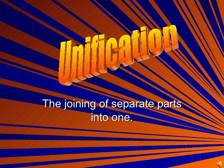 The joining of separate parts into one. Unification