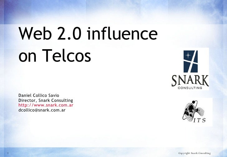 Web 2.0 influence on Telcos   Daniel Collico Savio Director, Snark Consulting  http://www.snark.com.ar [email_address]