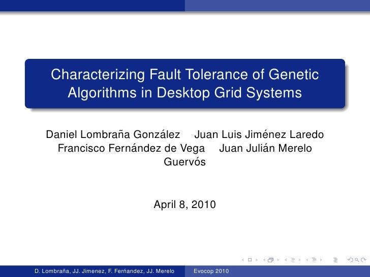 Characterizing Fault Tolerance of Genetic        Algorithms in Desktop Grid Systems                   ˜      ´            ...