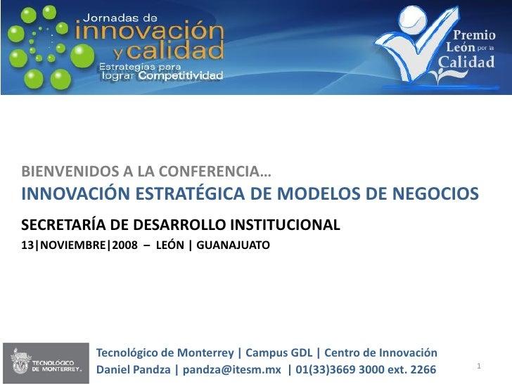 BIENVENIDOS A LA CONFERENCIA… INNOVACIÓN ESTRATÉGICA DE MODELOS DE NEGOCIOS SECRETARÍA DE DESARROLLO INSTITUCIONAL 13|NOVI...