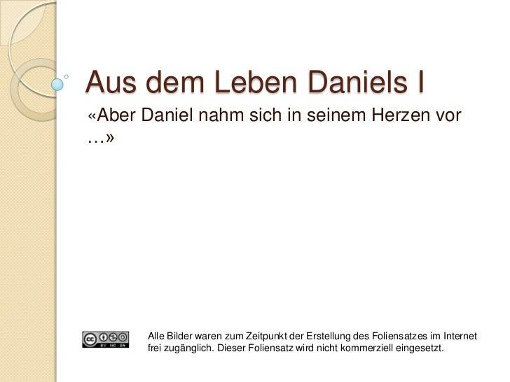 Aus dem Leben Daniels I«Aber Daniel nahm sich in seinem Herzen vor…»       Alle Bilder waren zum Zeitpunkt der Erstellung ...