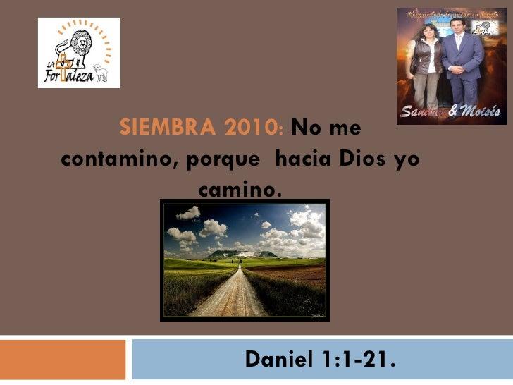 Daniel 1:1-21. SIEMBRA 2010 :  No me contamino, porque  hacia Dios yo camino.