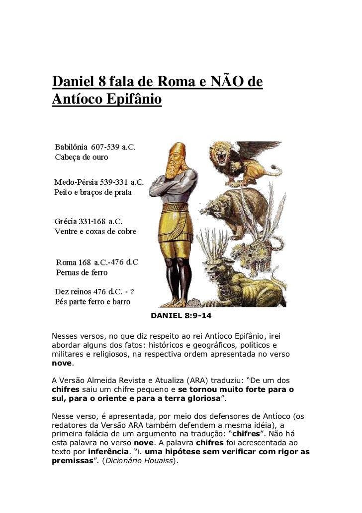 Daniel 8 fala de Roma e NÃO deAntíoco Epifânio                          DANIEL 8:9-14Nesses versos, no que diz respeito ao...
