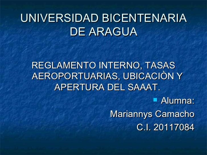 UNIVERSIDAD BICENTENARIA       DE ARAGUA REGLAMENTO INTERNO, TASAS AEROPORTUARIAS, UBICACIÒN Y     APERTURA DEL SAAAT.    ...