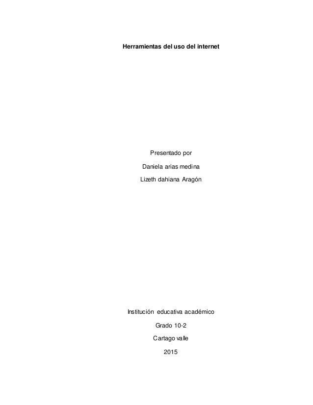Herramientas del uso del internet Presentado por Daniela arias medina Lizeth dahiana Aragón Institución educativa académic...