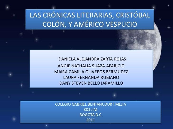 LAS CRÓNICAS LITERARIAS, CRISTÓBAL COLÓN, Y AMÉRICO VESPUCIO<br />DANIELA ALEJANDRA ZARTA ROJASANGIE NATHALIA SUAZA APARIC...