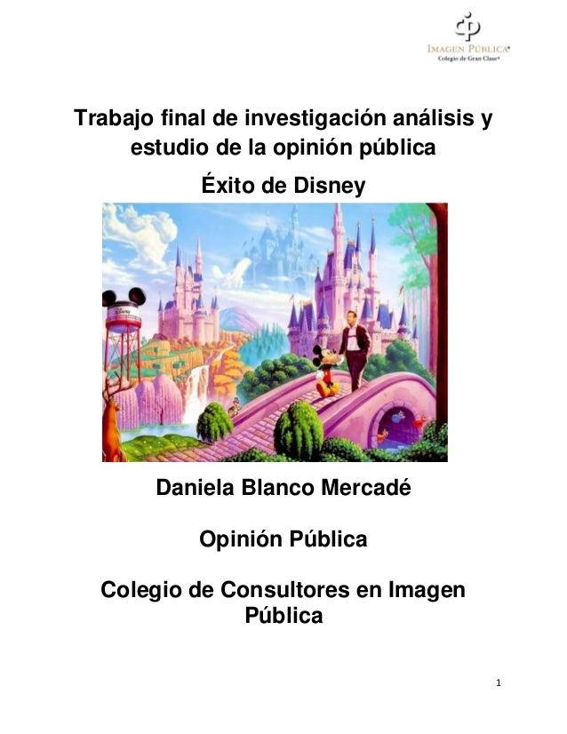Trabajo final de investigación análisis y estudio de la opinión pública Éxito de Disney  Daniela Blanco Mercadé Opinión Pú...