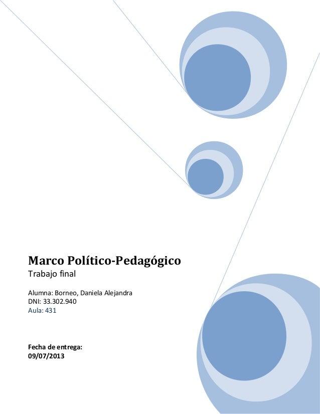 Marco Político-Pedagógico Trabajo final Alumna: Borneo, Daniela Alejandra DNI: 33.302.940 Aula: 431 Fecha de entrega: 09/0...