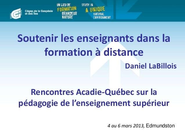 Soutenir les enseignants dans la formation à distance Daniel LaBillois Rencontres Acadie-Québec sur la pédagogie de l'ense...