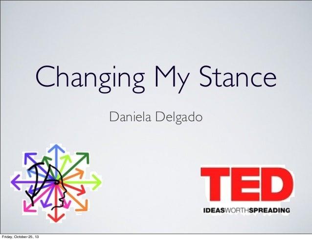 Changing My Stance Daniela Delgado  Friday, October 25, 13