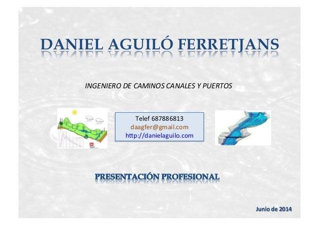 DANIEL AGUILÓ FERRETJANS INGENIERO  DE  CAMINOS  CANALES  Y  PUERTOS   Junio  de  2014   Telef  687886...