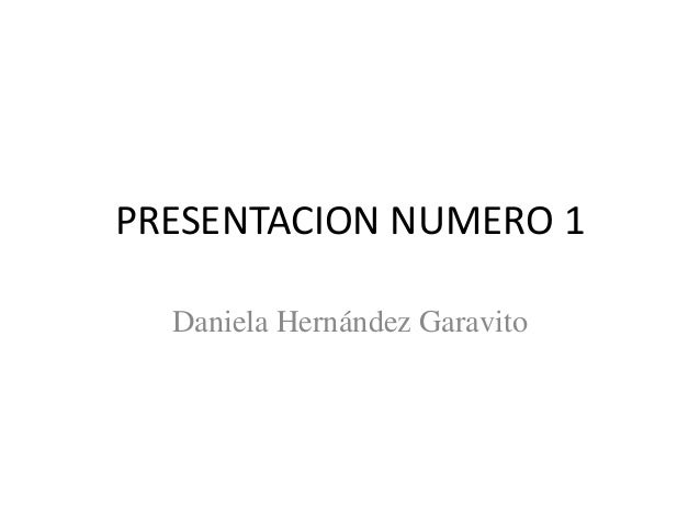 PRESENTACION NUMERO 1 Daniela Hernández Garavito